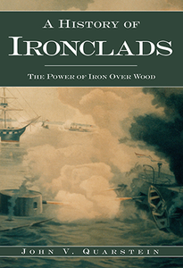A History of Ironclads: The Power of Iron over Wood [Paperback]
